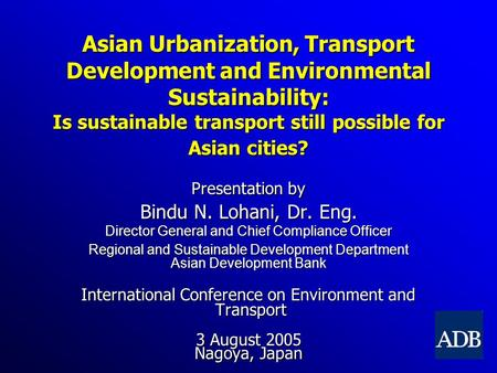 Asian Urbanization, Transport Development and Environmental Sustainability: Is sustainable transport still possible for Asian cities? Presentation by.