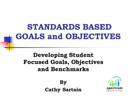 STANDARDS BASED GOALS and OBJECTIVES
