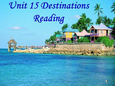 Unit 15 Destinations Reading Spring has come. The weather is pleasant.