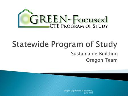 Sustainable Building Oregon Team Oregon Department of Education, June 2010.