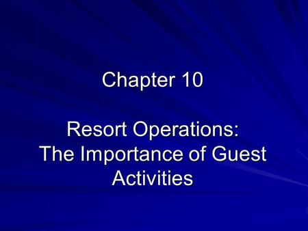 Chapter 10 Resort Operations: The Importance of Guest Activities.