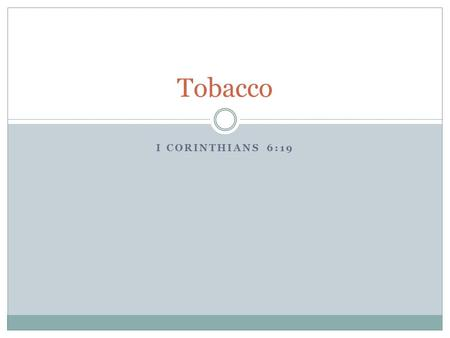 I CORINTHIANS 6:19 Tobacco. The number one preventable disease and death in the U.S. is tobacco use.