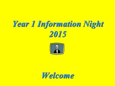 Year 1 Information Night 2015 Welcome. Home Reading This needs to be easy. Always read the book title and any names to your child…and please always allow.