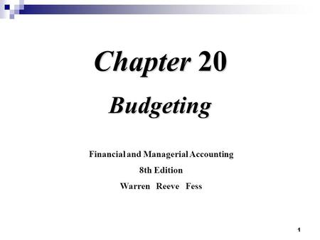 1 Chapter 20 Budgeting Financial and Managerial Accounting 8th Edition Warren Reeve Fess.