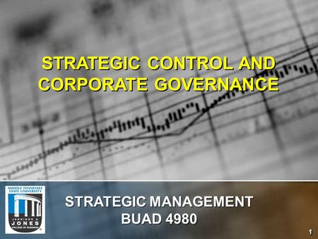 1 STRATEGIC CONTROL AND CORPORATE GOVERNANCE STRATEGIC MANAGEMENT BUAD 4980.