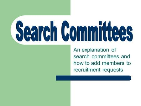 An explanation of search committees and how to add members to recruitment requests.