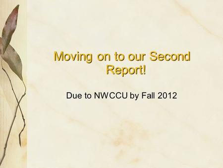 Moving on to our Second Report! Due to NWCCU by Fall 2012.