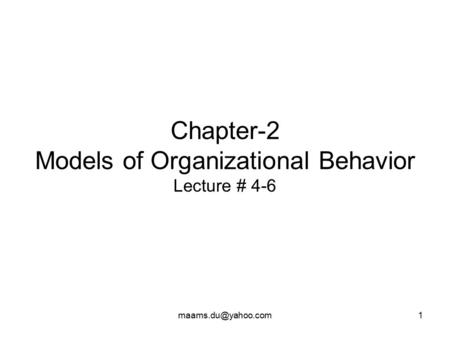 Chapter-2 Models of Organizational Behavior Lecture # 4-6