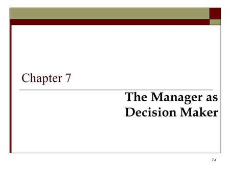 Chapter 7 The Manager as Decision Maker.