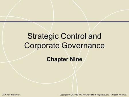Strategic Control and Corporate Governance Chapter Nine Copyright © 2010 by The McGraw-Hill Companies, Inc. All rights reserved.McGraw-Hill/Irwin.