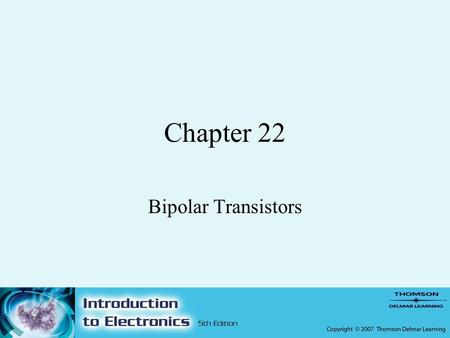 Chapter 22 Bipolar Transistors. 2 Objectives –After completing this chapter, the student should be able to: Describe how a transistor is constructed and.