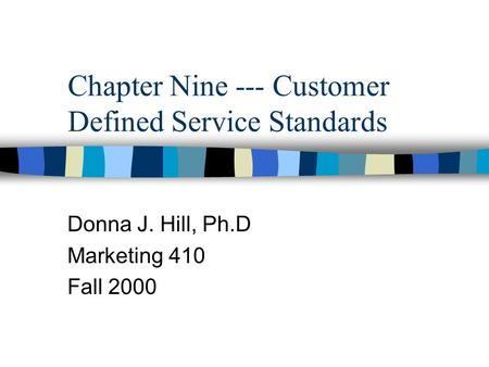 Chapter Nine --- Customer Defined Service Standards Donna J. Hill, Ph.D Marketing 410 Fall 2000.