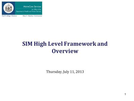 SIM High Level Framework and Overview Thursday, July 11, 2013 1.