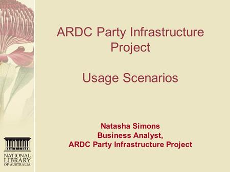 ARDC Party Infrastructure Project Usage Scenarios Natasha Simons Business Analyst, ARDC Party Infrastructure Project.