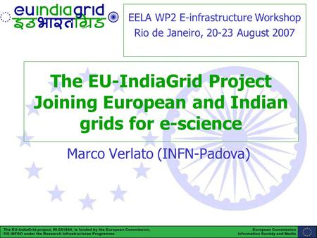 EU-IndiaGrid (RI-031834) is funded by the European Commission under the Research Infrastructure Programme www.euindiagrid.eu 1 The EU-IndiaGrid Project.