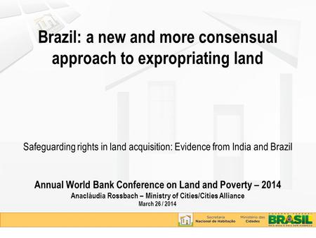Brazil: a new and more consensual approach to expropriating land Safeguarding rights in land acquisition: Evidence from India and Brazil Annual World Bank.