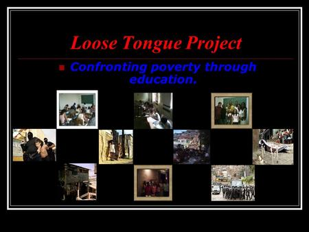 Loose Tongue Project Confronting poverty through education.