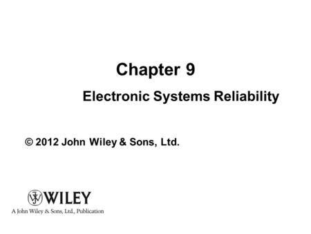 Practical Reliability Engineering, Fifth Edition. Patrick D. T. O'Connor and Andre Kleyner. © 2012 John Wiley & Sons, Ltd. Chapter 9 Electronic Systems.