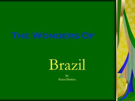 The Wonders Of Brazil By Kejon Dinkins. Demographics  Population: 190 mil people  Language: Portuguese  Capital: Brasilia  Area: 3,300,171 sq mi 