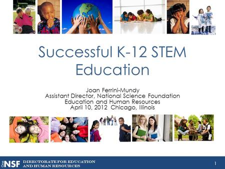 DIRECTORATE FOR EDUCATION AND Human resources 1 Successful K-12 STEM Education Joan Ferrini-Mundy Assistant Director, National Science Foundation Education.