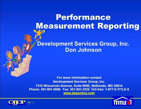 NJ - 1 Performance Measurement Reporting Development Services Group, Inc. Don Johnson For more information contact Development Services Group, Inc. 7315.