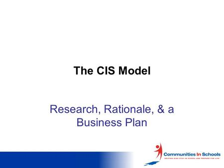 The CIS Model Research, Rationale, & a Business Plan.