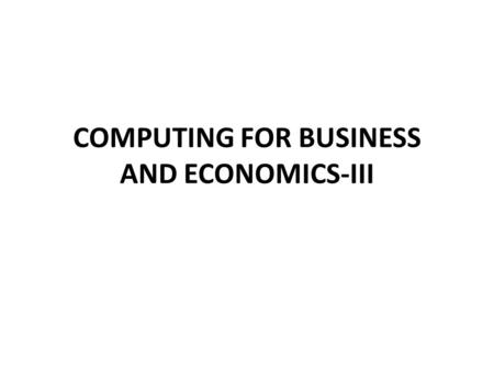 COMPUTING FOR BUSINESS AND ECONOMICS-III. Lecture no.6 COURSE INSTRUCTOR- Ms. Tehseen SEMESTER- Summer 2010.