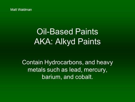 Oil-Based Paints AKA: Alkyd Paints