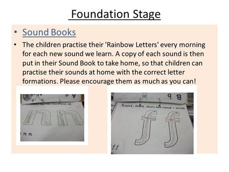Foundation Stage Sound Books The children practise their 'Rainbow Letters' every morning for each new sound we learn. A copy of each sound is then put.