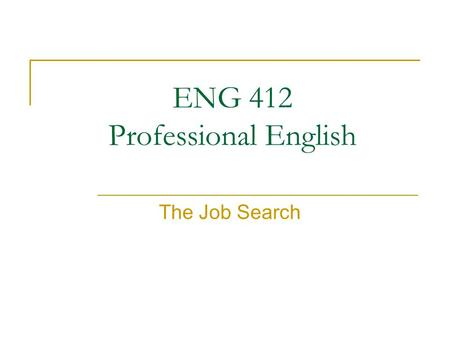 ENG 412 Professional English The Job Search. 2 Chronological (arranged around dates) Functional (arranged around skills) Combination 1. You are putting.