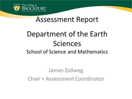 Assessment Report Department of the Earth Sciences School of Science and Mathematics James Zollweg Chair + Assessment Coordinator.