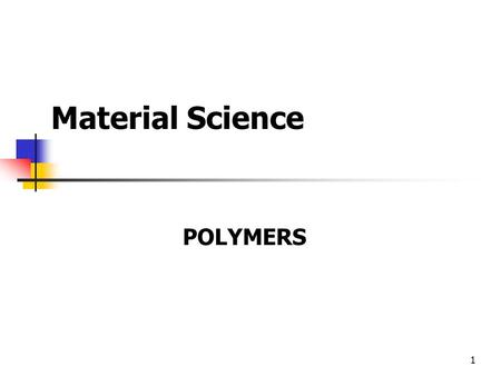 Material Science POLYMERS.