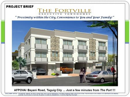 "AFPOVAI Bayani Road, Taguig City... Just a few minutes from The Fort !!! PROJECT BRIEF "" Proximity within the City, Convenience to You and Your Family!"