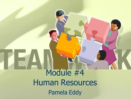 Module #4 Human Resources Pamela Eddy. Assumptions Organizations exist to serve human needs rather than the reverse People and organizations need each.