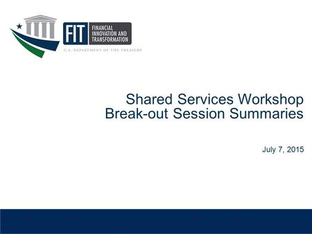 Shared Services Workshop Break-out Session Summaries July 7, 2015.