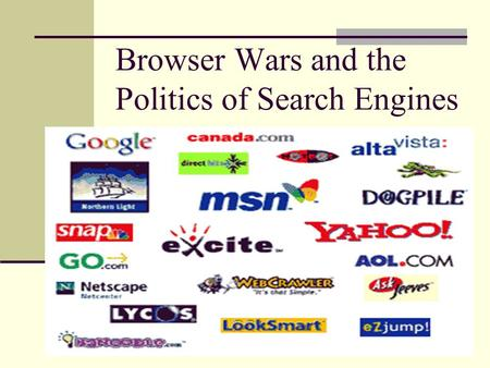 Browser Wars and the Politics of Search Engines. Most People Access the Web Through Web Browsers… Which Browser do you use? What do you like about it?