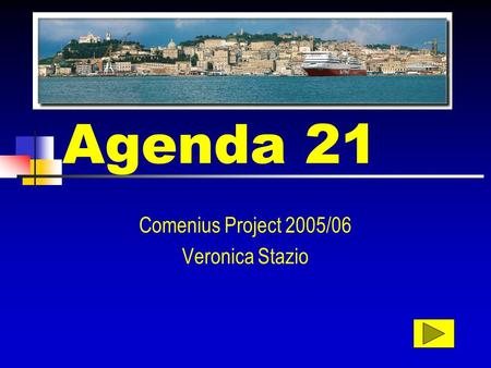 Agenda 21 Comenius Project 2005/06 Veronica Stazio.