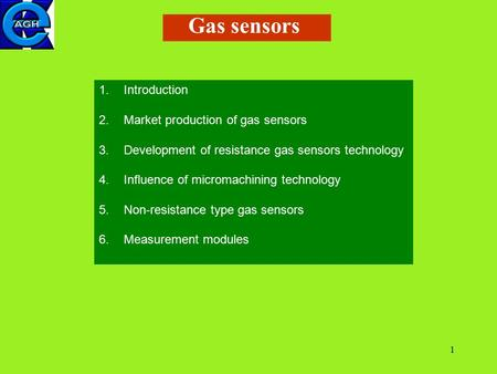 1 1.Introduction 2.Market production of gas sensors 3.Development of resistance gas sensors technology 4.Influence of micromachining technology 5.Non-resistance.