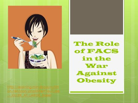 The Role of FACS in the War Against Obesity  on.net/story.php?title=YouTube _-_KILLER_AT_LARGE_trailer.
