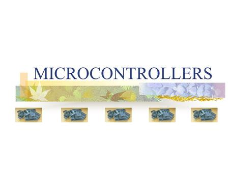 MICROCONTROLLERS. What is a microcontroller? A microcontroller is a nifty little gadget that houses a microprocessor, ROM (Read Only Memory), RAM (Random.