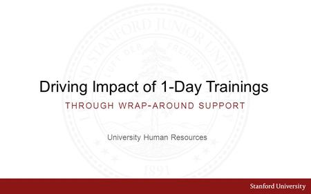 Driving Impact of 1-Day Trainings University Human Resources THROUGH WRAP - AROUND SUPPORT.