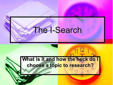 The I-Search What is it and how the heck do I choose a topic to research?