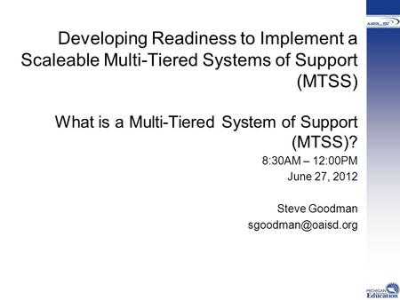 Developing Readiness to Implement a Scaleable Multi-Tiered Systems of Support (MTSS) What is a Multi-Tiered System of Support (MTSS)? 8:30AM – 12:00PM.