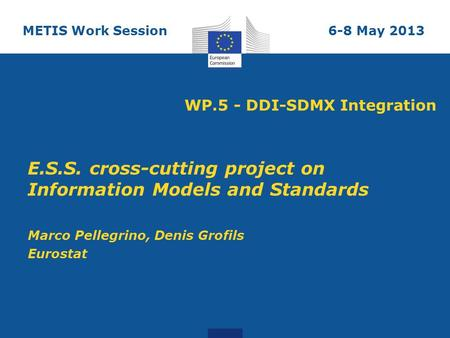 WP.5 - DDI-SDMX Integration E.S.S. cross-cutting project on Information Models and Standards Marco Pellegrino, Denis Grofils Eurostat METIS Work Session6-8.