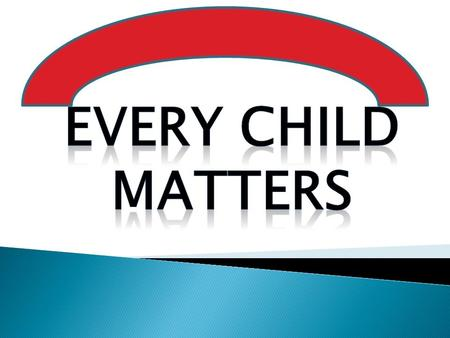  Every child Matters: form of legislation  There are 5 outcomes: 1. Stay safe 2. Be healthy 3. Enjoy and achieve 4. Make a positive contribution 5.