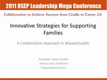 2011 OSEP Leadership Mega Conference Collaboration to Achieve Success from Cradle to Career 2.0 Innovative Strategies for Supporting Families A Collaborative.