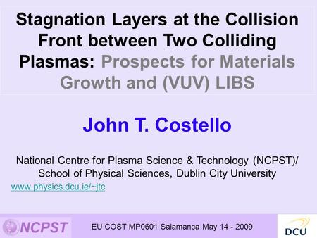 Stagnation Layers at the Collision Front between Two Colliding Plasmas: Prospects for Materials Growth and (VUV) LIBS John T. Costello National Centre.