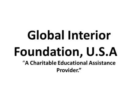 "Global Interior Foundation, U.S.A ""A Charitable Educational Assistance Provider."""