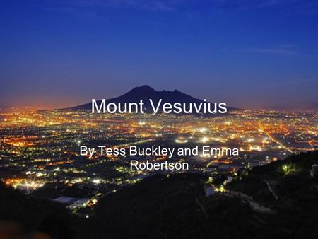 Mount Vesuvius By Tess Buckley and Emma Robertson.
