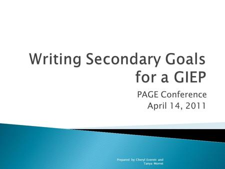 PAGE Conference April 14, 2011 Prepared by Cheryl Everett and Tanya Morret.